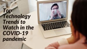 Top 7 Technology Trends to Watch in the COVID-19 pandemic