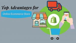 Top Advantages of Choosing Shopify For eCommerce Store Development
