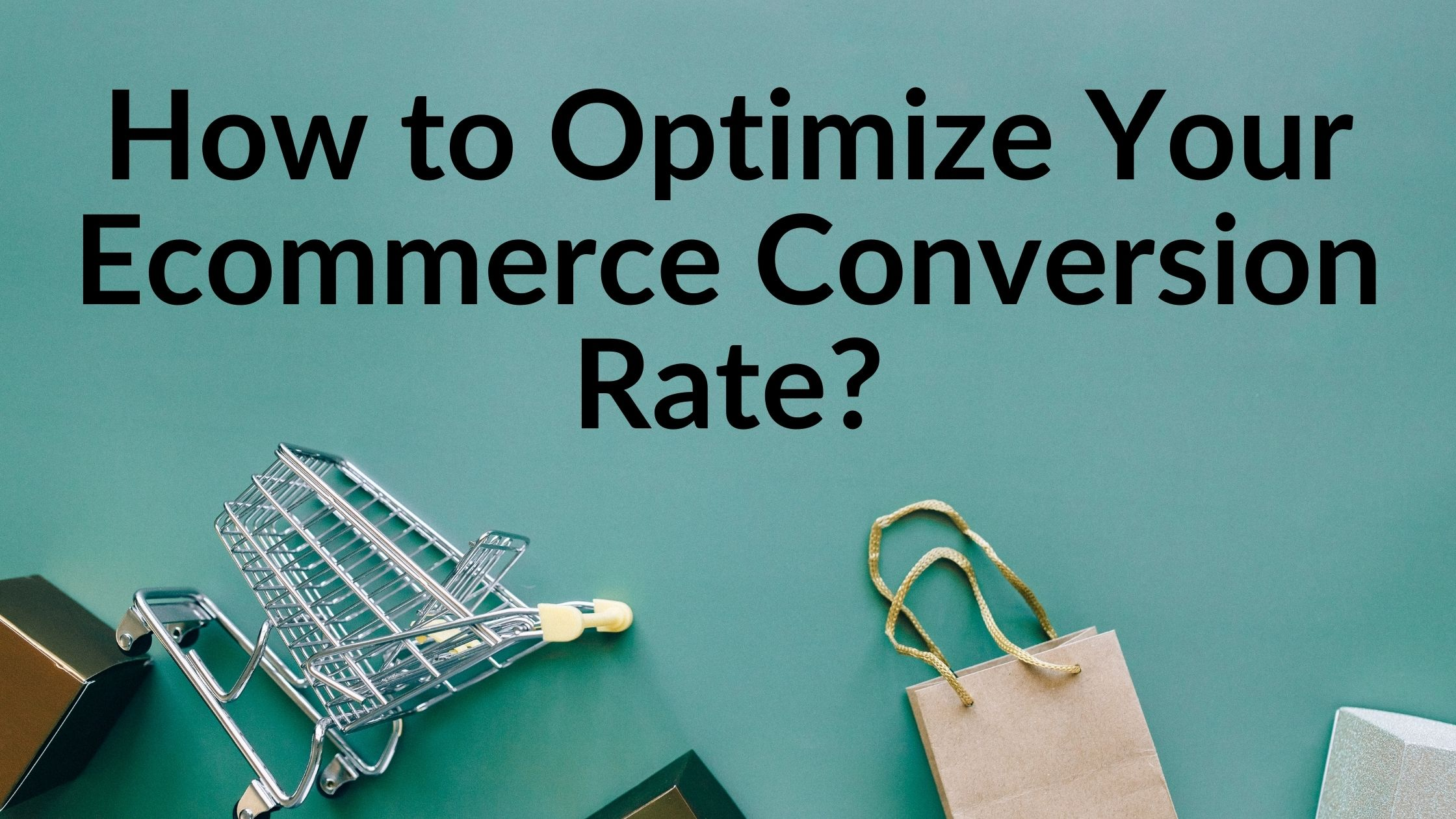 Top 13 Ways to Improve Your Ecommerce Conversion Rates
