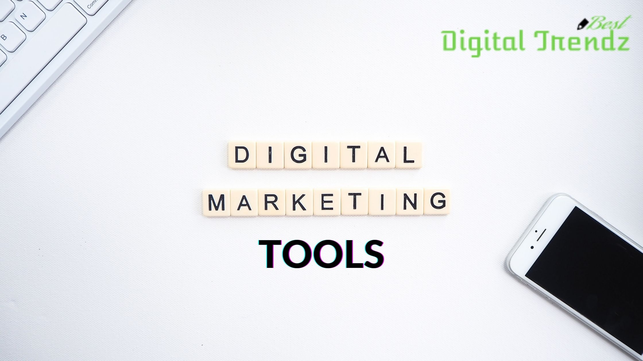 Top 8 Digital Marketing Tools To Simplify Your Business